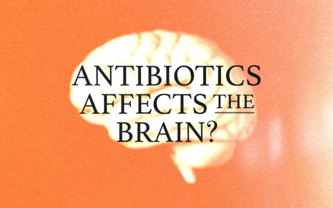 Antibiotics Affects your Brain!